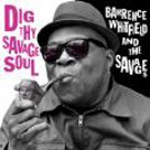 Dig Thy Savage Soul - Barrence Whitfield & the Savages