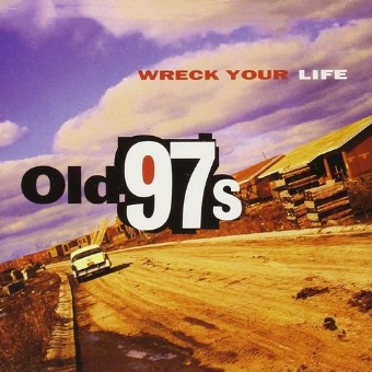 Wreck Your Life - Old 97's