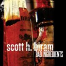 Bad Ingredients - Scott H. Biram