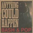 Anything Could Happen - Bash & Pop